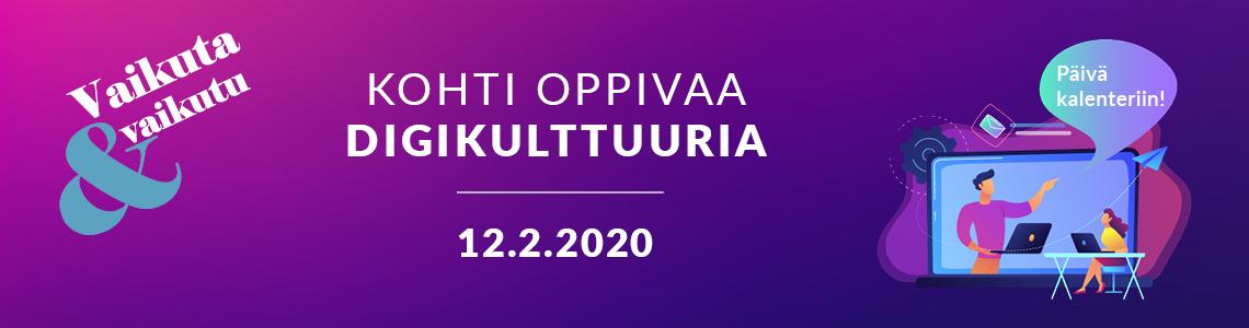 Vaikuta ja Vaikutu – Kohti Oppivaa Digikulttuuria 12.2.2020